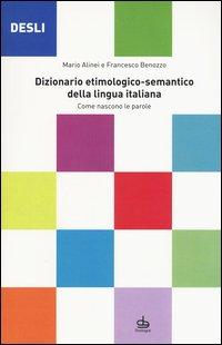 DESLI. Dizionario etimologico-semantico della lingua italiana. Come nascono le parole