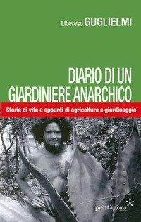 Diario di un giardiniere anarchico. Storie di vita e appunti di agricoltura e giardinaggio