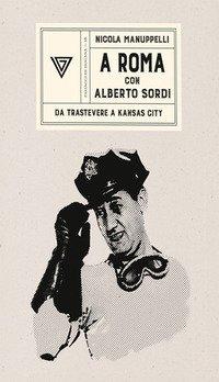 A Roma con Alberto Sordi. Da Trastevere a Kansas City