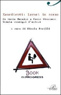 Esordienti: lavori in corso. Da Dacia Maraini a Paolo Giordano. Trenta consigli d'autore