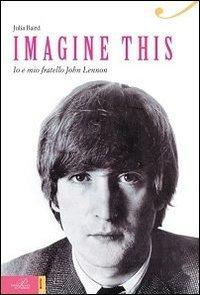 Imagine this. Io e mio fratello John Lennon