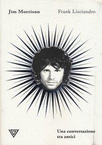 Jim Morrison. Una conversazione tra amici