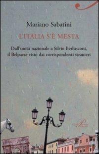 L'Italia s'è mesta. Dall'Unità a Berlusconi, il Belpaese visto dai corrispondenti stranieri
