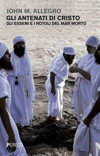 Antenati Di Cristogli Esseni E I Rotoli Del Mar Morto (gli)