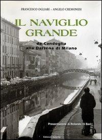 Il Naviglio Grande. Da Candoglia alla darsena di Milano