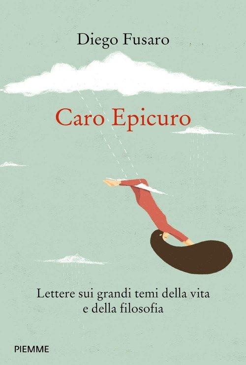 Caro Epicuro. Lettere sui grandi temi della vita e della filosofia