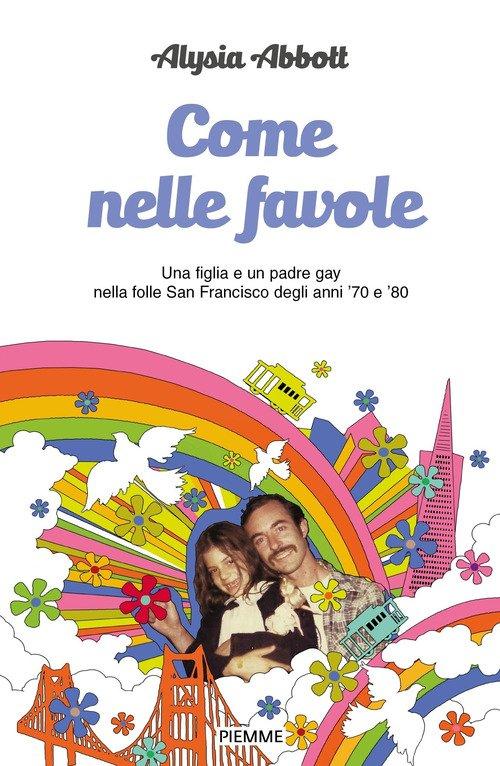 Come nelle favole. Una figlia e un padre gay nella folle San Francisco degli anni '70 e '80