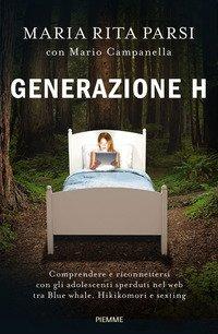 Generazione H. Comprendere e riconnettersi con gli adolescenti sperduti nel web tra Blue whale, Hikikomori e sexting