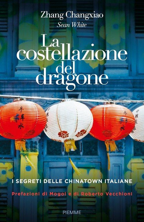 La costellazione del dragone. I segreti delle Chinatown italiane