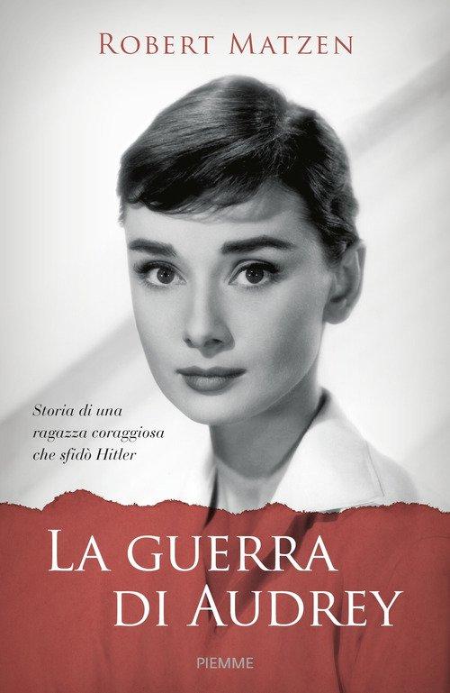La guerra di Audrey. Storia di una ragazza coraggiosa che sfidò Hitler