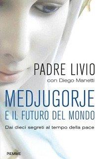 Medjugorje e il futuro del mondo. Dai dieci segreti al tempo della pace