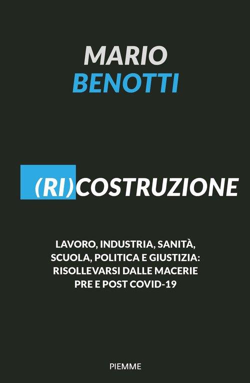 (Ri)costruzione. Lavoro, industria, sanità, scuola, politica e giustizia: risollevarsi dalle macerie pre e post Covid-19