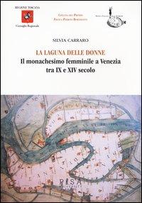 La laguna delle donne. Il monachesimo femminile a Venezia tra IX e XIV secolo