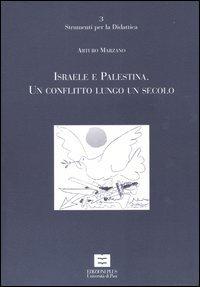 Israele e Palestina. Un conflitto lungo un secolo