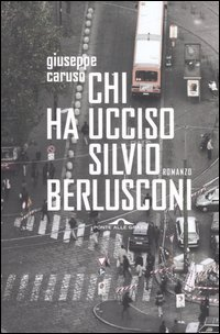 Chi ha ucciso Silvio Berlusconi