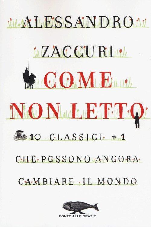 Come non letto. 10 classici +1 che possono ancora cambiare il mondo