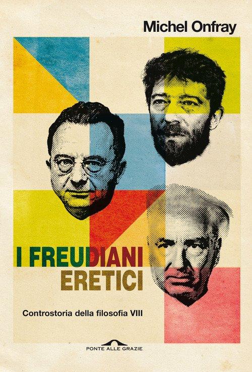 I freudiani eretici. Controstoria della filosofia
