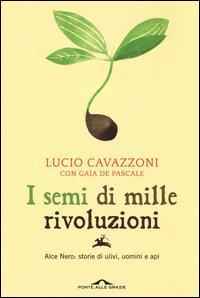 I semi di mille rivoluzioni. Alce Nero: storie di ulivi, uomini e api