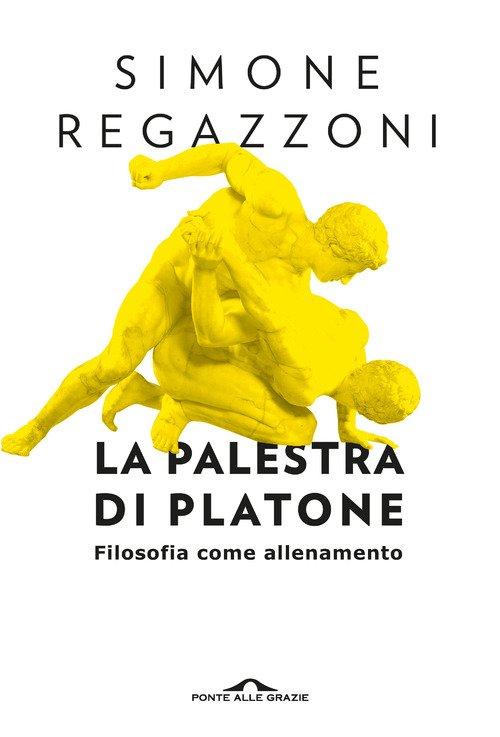 La palestra di Platone. Filosofia come allenamento