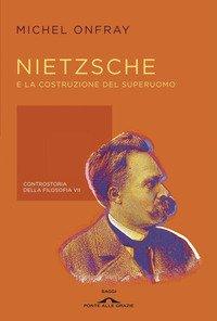 Nietzsche e la costruzione del superuomo. Controstoria della filosofia