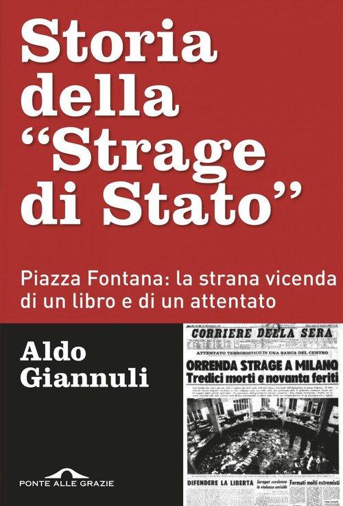Storia della «Strage di Stato». Piazza Fontana: la strana vicenda di un libro e di un attentato