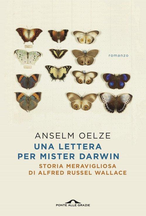 Una lettera per Mister Darwin. Storia meravigliosa di Alfred Russel Wallace