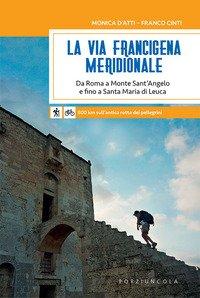La via Francigena meridionale. Da Roma a Monte Sant'Angelo e fino a Santa Maria di Leuca. 800 km a piedi sull'antica rotta dei pellegrini