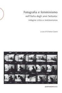 Fotografia e femminismo nell'Italia degli anni Settanta. Rispecchiamento, indagine critica e testimonianza
