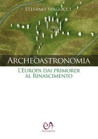 Archeoastronomia. L'Europa dai primordi al Rinascimento