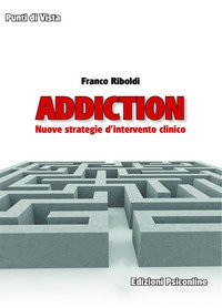 Addiction. Nuove strategie d'intervento clinico