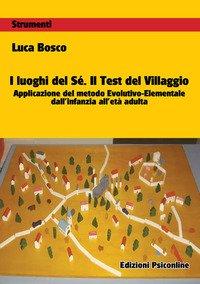 I luoghi del sé. Il test del villaggio. Applicazione del metodo evolutivo-elementale dall'infanzia all'età adulta