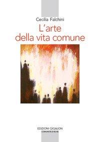L'arte della vita comune. Lettura spirituale della «Regola di Benedetto»