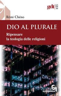 Dio al plurale. Ripensare la teologia delle religioni