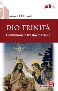 Dio Trinità. Comunione e trasformazione