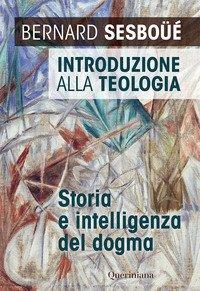 Introduzione alla teologia. Storia e intelligenza del dogma