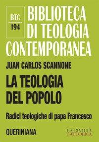La teologia del popolo. Radici teologiche di papa Francesco