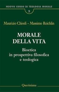 Nuovo corso di teologia morale. Vol. 2: Morale della vita. Bioetica in prospettiva filosofica e teologica