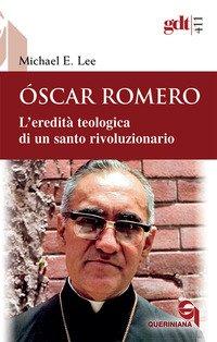 Óscar Romero. L'eredità teologica di un santo rivoluzionario