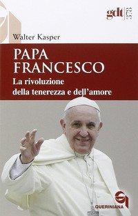 Papa Francesco. La rivoluzione della tenerezza e dell'amore. Radici teologiche e prospettive pastorali