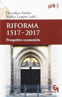 Riforma 1517-2017. Prospettive ecumeniche
