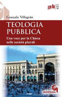 Teologia pubblica. Una voce per la Chiesa nelle società plurali