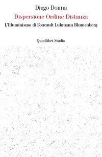 Dispersione ordine distanza. L'illuminismo di Foucault, Luhmann, Blumenberg