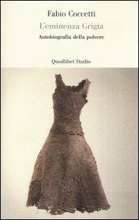 L'eminenza grigia. Autobiografia della polvere