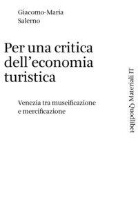 Per una critica dell'economia turistica. Venezia tra museificazione e mercificazione