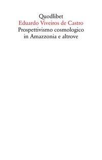 Prospettivismo cosmologico in Amazzonia e altrove. Quattro lezioni tenute presso il Department of Social Anthropology, Cambridge University (febbraio-marzo 1998)