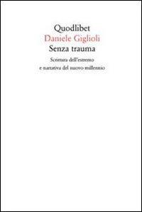 Senza trauma. Scrittura dell'estremo e narrativa del nuovo millennio