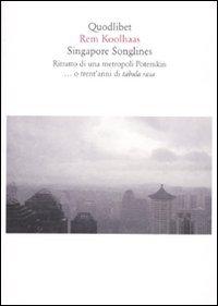Singapore songlines. Ritratto di una metropoli Potemkin... O trent'anni di tabula rasa