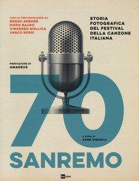 70 Sanremo. Storia fotografica del festival della canzone italiana