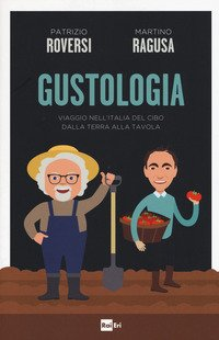 Gustologia. Viaggio nell'Italia del cibo dalla terra alla tavola