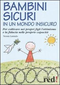 Bambini sicuri in un mondo insicuro. Per coltivare nei propri figli l'ottimismo e la fiducia nelle proprie capacità